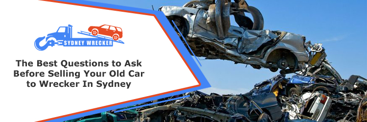 Selling Your Old Car to Wrecker In Sydney
